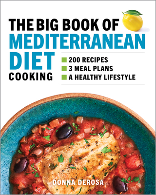 The Big Book of Mediterranean Diet Cooking: 200 Recipes and 3 Meal Plans for a Healthy Lifestyle Cover Image