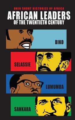 African Leaders of the Twentieth Century: Biko, Selassie, Lumumba, Sankara (Ohio Short Histories of Africa) Cover Image