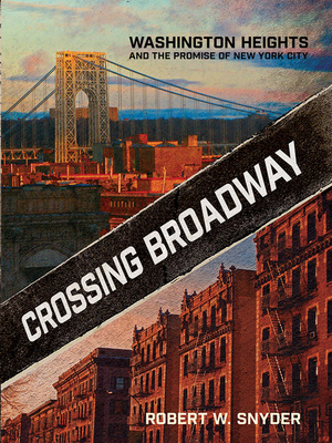 Crossing Broadway: Washington Heights and the Promise of New York City Cover Image