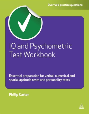 IQ and Psychometric Test Workbook: Essential Preparation for Verbal, Numerical and Spatial Aptitude Tests and Personality Tests Cover Image