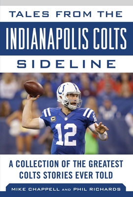 Tales from the Indianapolis Colts Sideline: A Collection of the Greatest Colts Stories Ever Told (Tales from the Team) Cover Image