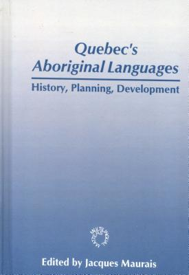 Quebec's Aboriginal Languages: History, Planning and Development (Multilingual Matters #107) Cover Image