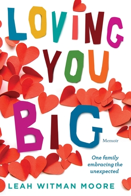 Loving You Big: One family embracing the unexpected Cover Image