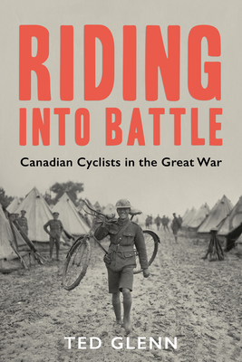Riding Into Battle: Canadian Cyclists in the Great War Cover Image
