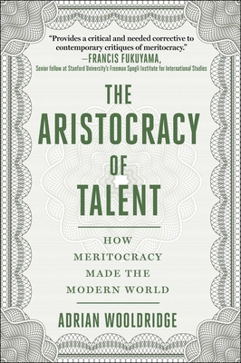 The Aristocracy of Talent: How Meritocracy Made the Modern World Cover Image