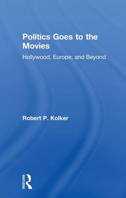 Politics Goes to the Movies: Hollywood, Europe, and Beyond Cover Image