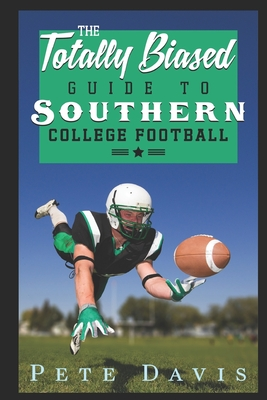 The Totally Biased Guide to Southern College Football Cover Image