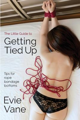 The Little Guide to Getting Tied Up: Tips for Rope Bondage Bottoms Cover Image