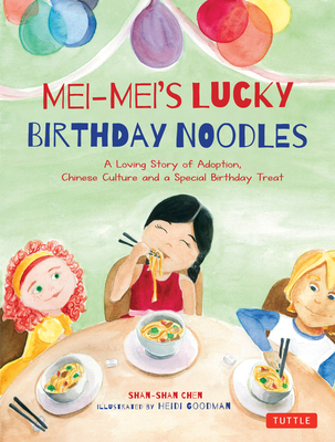 Mei-Mei's Lucky Birthday Noodles: A Loving Story of Adoption, Chinese Culture and a Special Birthday Treat Cover Image