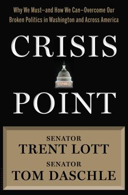 Crisis Point: Why We Must – and How We Can – Overcome Our Broken Politics in Washington and Across America Cover Image