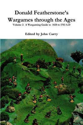 Donald Featherstone's Wargames through the Ages Volume 2: A Wargaming Guide to 1420 to 1783 A.D Cover Image