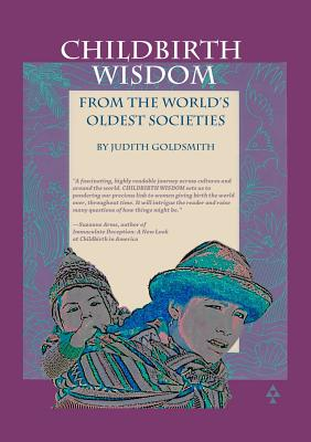 Childbirth Wisdom: From the World's Oldest Societies Cover Image