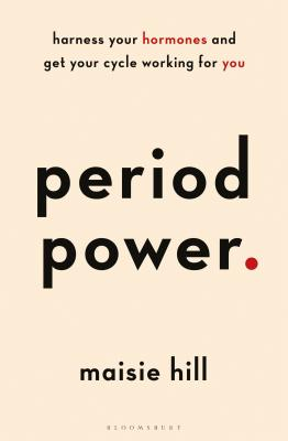 Period Power: Harness Your Hormones and Get Your Cycle Working For You Cover Image