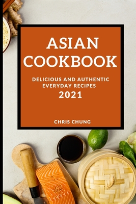 Asian Cookbook 2021: Delicious and Authentic Everyday Recipes Cover Image