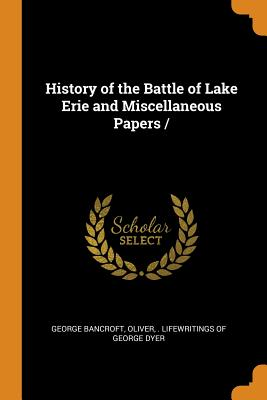 History of the Battle of Lake Erie and Miscellaneous Papers Cover Image