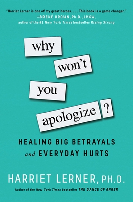 Why Won't You Apologize?: Healing Big Betrayals and Everyday Hurts Cover Image