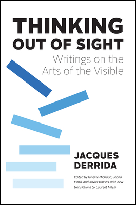 Thinking Out of Sight: Writings on the Arts of the Visible (The France Chicago Collection) Cover Image