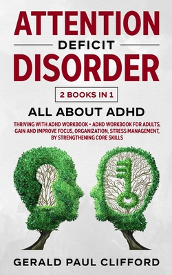 Attention Deficit Disorder: 2 Books in 1: ALL About ADHD: Thriving With Adhd Workbook + Adhd Workbook For Adults, Gain And Improve Focus, Organiza Cover Image