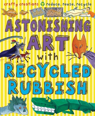 Astonishing Art with Recycled Rubbish (Gruesome Series) Cover Image