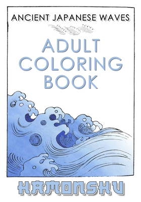 Ancient Japanese Waves Adult Coloring Book Hamonshu: A Collection Of Ancient Abstract Wave Inspired Line Drawings Perfect For Adult Coloring - Authent Cover Image