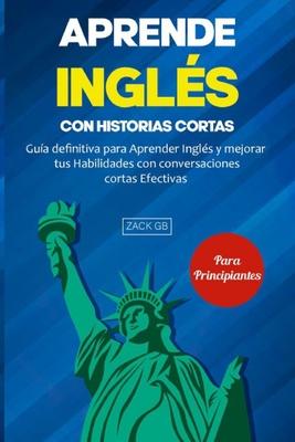Aprende Inglés con Historias cortas: Guía definitiva para Aprender Inglés y mejorar tus Habilidades con conversaciones cortas Efectivas Cover Image