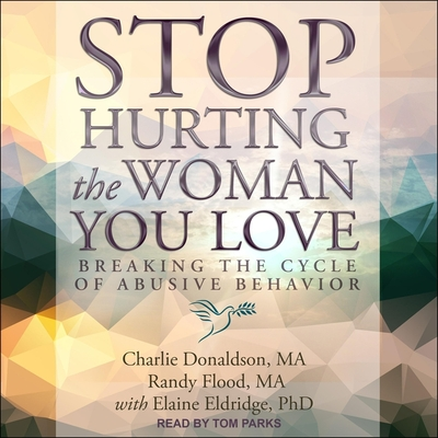 Stop Hurting the Woman You Love Lib/E: Breaking the Cycle of Abusive Behavior Cover Image