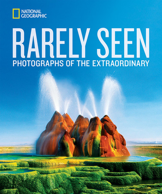 National Geographic Rarely Seen: Photographs of the Extraordinary Cover Image