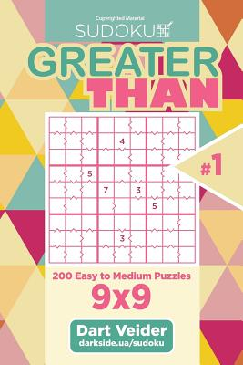 Sudoku Greater Than - 200 Easy to Medium Puzzles 9x9 (Volume
