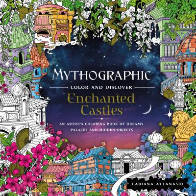 Mythographic Color and Discover: Enchanted Castles: An Artist's Coloring Book of Dreamy Palaces and Hidden Objects Cover Image