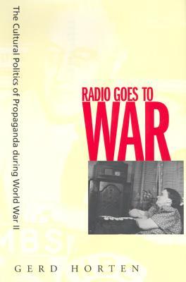Radio Goes to War: The Cultural Politics of Propaganda during World War II Cover Image