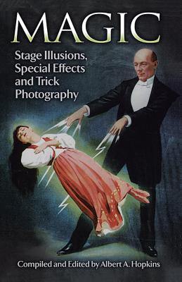 Magic: Stage Illusions, Special Effects and Trick Photography (Dover Magic Books) Cover Image