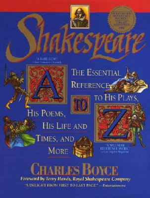 Shakespeare A to Z: The Essential Reference to His Plays, His Poems, His Life and Times, and More Cover Image