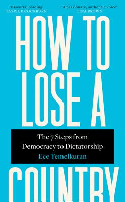 How to Lose a Country: The 7 Steps from Democracy to Dictatorship Cover Image
