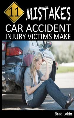 11 Mistakes Car Accident Injury Victims Make Cover Image