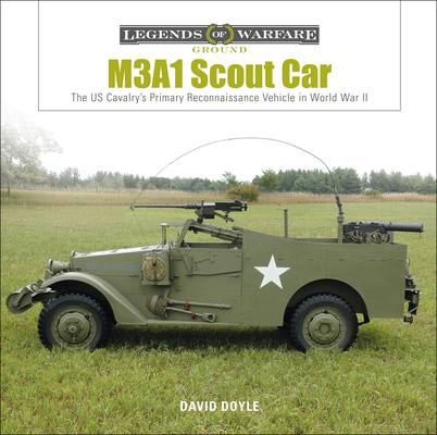 M3a1 Scout Car: The Us Army's Early World War II Reconnaissance Vehicle (Legends of Warfare: Ground #8) Cover Image