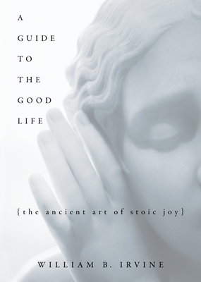 A Guide to the Good Life: The Ancient Art of Stoic Joy Cover Image