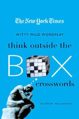 The New York Times Think Outside the Box Crosswords: 75 Specially Selected Witty, Wild Puzzles Cover Image