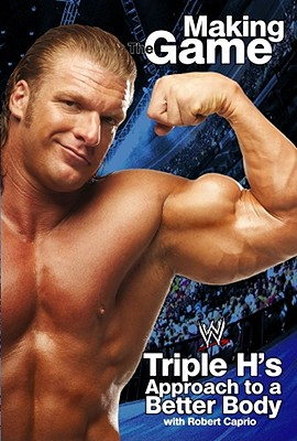 Triple H Making the Game: Triple H's Approach to a Better Body (WWE) Cover Image
