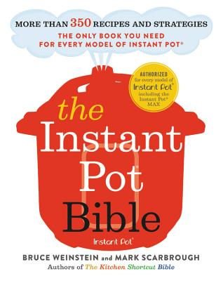 The Instant Pot Bible: More than 350 Recipes and Strategies: The Only Book You Need for Every Model of Instant Pot Cover Image