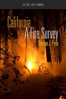 CALIFORNIA: A FIRE SURVEY -  By Stephen J. Pyne