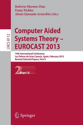Computer Aided Systems Theory -- Eurocast 2013: 14th International Conference, Las Palmas de Gran Canaria, Spain, February 10-15, 2013. Revised Select Cover Image