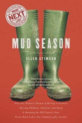 Mud Season: How One Woman's Dream of Moving to Vermont, Raising Children, Chickens and Sheep, and Running the Old Country Store Pr Cover Image