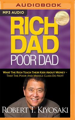 Rich Dad Poor Dad: What the Rich Teach Their Kids about Money - That the Poor and Middle Class Do Not! Cover Image