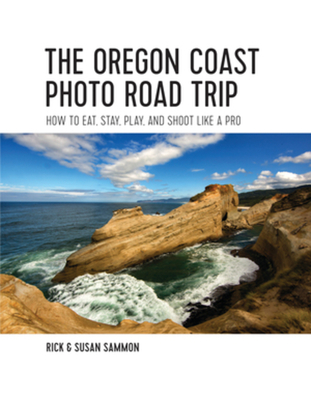 The Oregon Coast Photo Road Trip: How To Eat, Stay, Play, and Shoot Like a Pro Cover Image