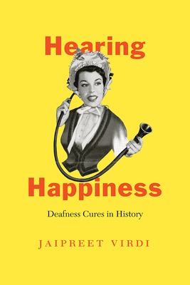 Hearing Happiness: Deafness Cures in History Cover Image