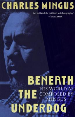 Beneath the Underdog: His World as Composed by Mingus Cover Image