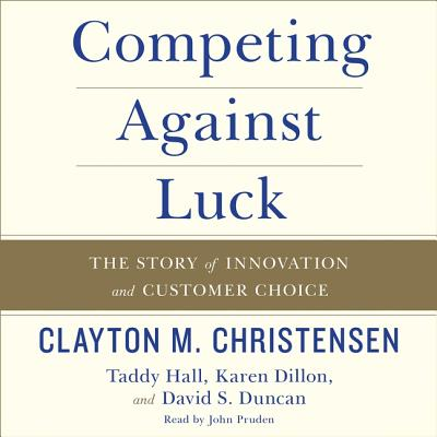 Competing Against Luck Lib/E: The Story of Innovation and Customer Choice Cover Image
