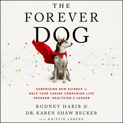 The Forever Dog: Surprising New Science to Help Your Canine Companion Live Younger, Healthier, and Longer Cover Image