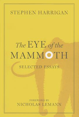 The Eye of the Mammoth: Selected Essays (Jack and Doris Smothers Series in Texas History #38) Cover Image