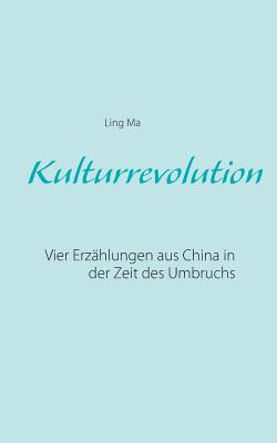 Kulturrevolution: Vier Erzählungen aus China in der Zeit des Umbruchs Cover Image